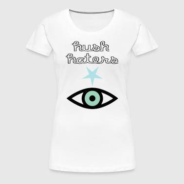 Hush Haters - Women's Premium T-Shirt