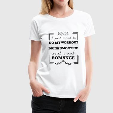 Workout, drink smoothie and read romance - Women's Premium T-Shirt