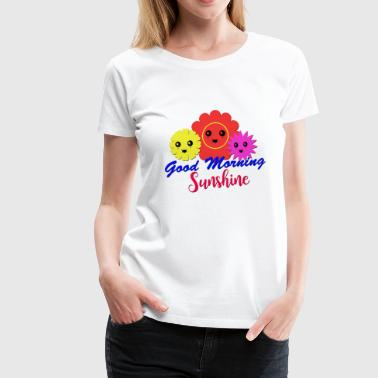 Good Morning Sunshine - Women's Premium T-Shirt