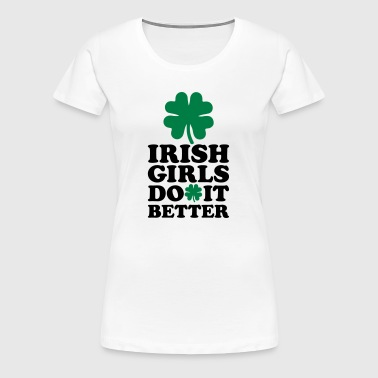 Irish girls do it better - Women's Premium T-Shirt