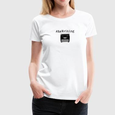 AmWriting With Typewriter Gifts For Writers - Women's Premium T-Shirt