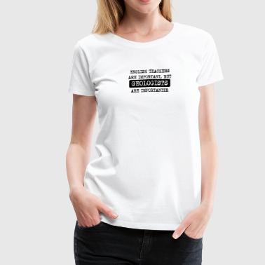 Geologists Are Importanter - Women's Premium T-Shirt