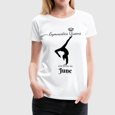 Gymnastics Queens Are Born in June - Women's Premium T-Shirt