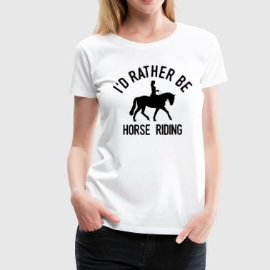 Horsewoman Equestrienne Horse Riding Cool Funny - Women's Premium T-Shirt