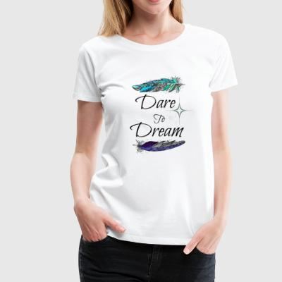 Dare-To-Dream - Women's Premium T-Shirt