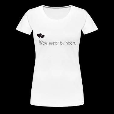 You swear by heart - Women's Premium T-Shirt