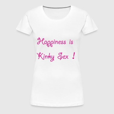 Happiness Is Kinky Sex - Women's Premium T-Shirt
