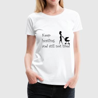 Keep hustling and still not tired mommy - Women's Premium T-Shirt