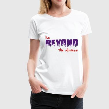 live beyond the abvious - Women's Premium T-Shirt