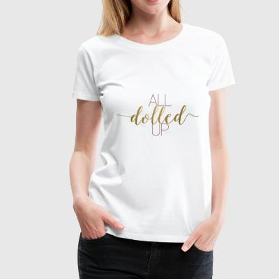 all dolled up bride to be birthday girl t - Women's Premium T-Shirt