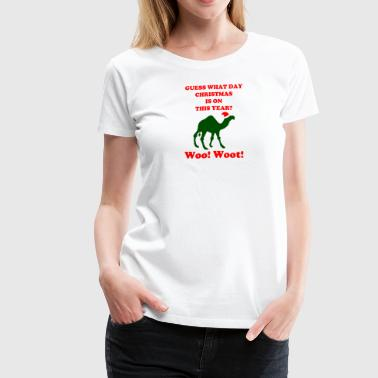 Guess What Day Christmas Is On Hump Day - Women's Premium T-Shirt