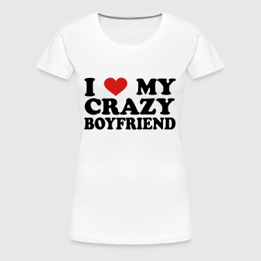 I Love my crazy boyfriend - Women's Premium T-Shirt