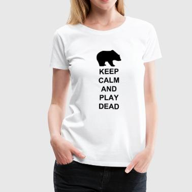KEEP CALM AND PLAY DEAD - Women's Premium T-Shirt