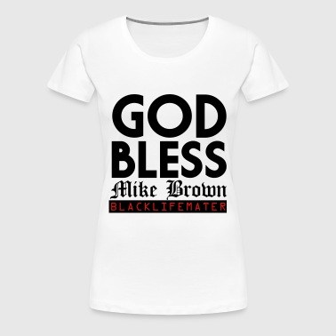 God Bless Mike Brown, #blacklivemater - Women's Premium T-Shirt