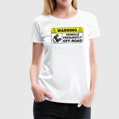 VEHICLE FREQUENTLY OFF ROAD - Women's Premium T-Shirt