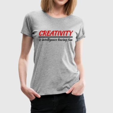 Creativity is intelligence having fun - Women's Premium T-Shirt
