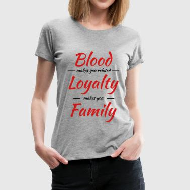 Blood makes you related - Women's Premium T-Shirt