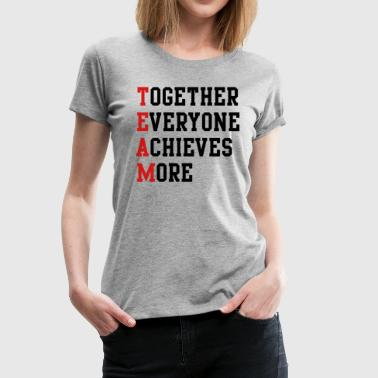 Together Everyone Achieves More - Women's Premium T-Shirt