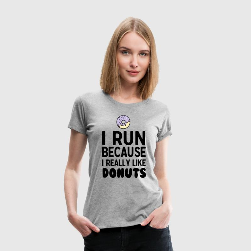 I run because I really like donuts - Women's Premium T-Shirt
