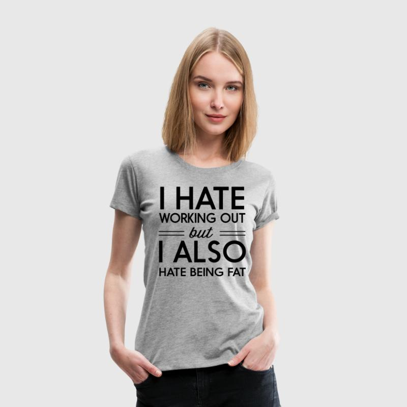 I hate working out but I also hate being fat - Women's Premium T-Shirt