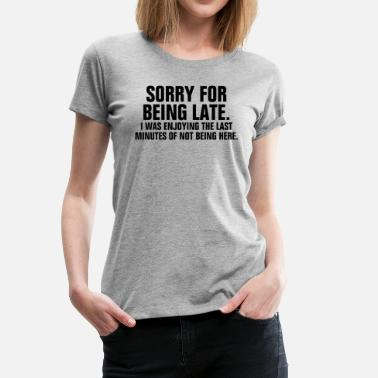 Late Jokes Sorry For Being Late FUNNY - Women's Premium T-Shirt