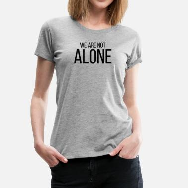 Aliens Conspiracy We Are Not Alone Conspiracy UFO Alien - Women's Premium T-Shirt