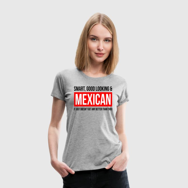 SMART, GOOD LOOKING AND MEXICAN - Women's Premium T-Shirt