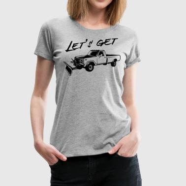 Let's get plowed (truck) - Women's Premium T-Shirt