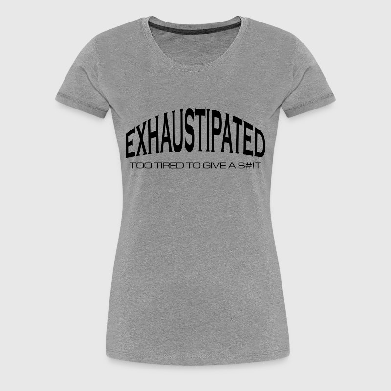 EXHAUSTIPATED - Women's Premium T-Shirt