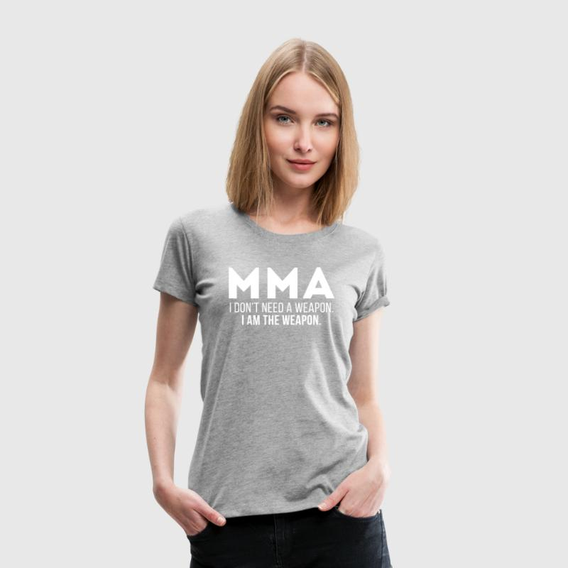 MMA I am the weapon Mixed Martial Arts T Shirt - Women's Premium T-Shirt