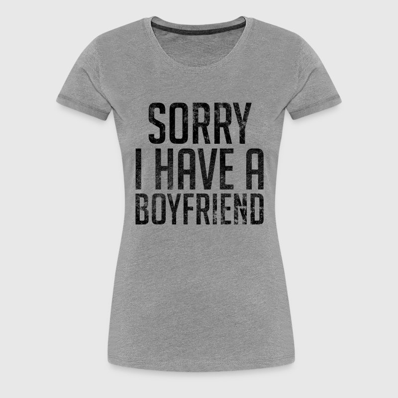 Sorry I Have A Boyfriend - Women's Premium T-Shirt