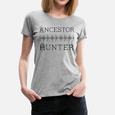 Genealogy Quotes Ancestor Hunter Genealogist - Women's Premium T-Shirt