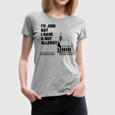 I HAVE A NUT ALLERGY - Women's Premium T-Shirt