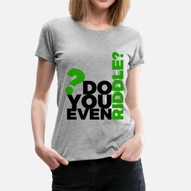 Do You Even RIDDLE? Tee (Black Text) - Women's Premium T-Shirt