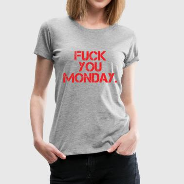 Fuck You Monday - Women's Premium T-Shirt
