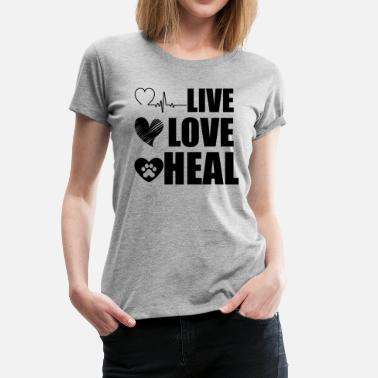 Veterinarian Live Love Heal Veterinarian Shirt - Women's Premium T-Shirt
