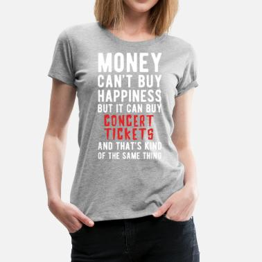 Concert Concert Tickets Money can't Buy Gift Idea T-shirt - Women's Premium T-Shirt