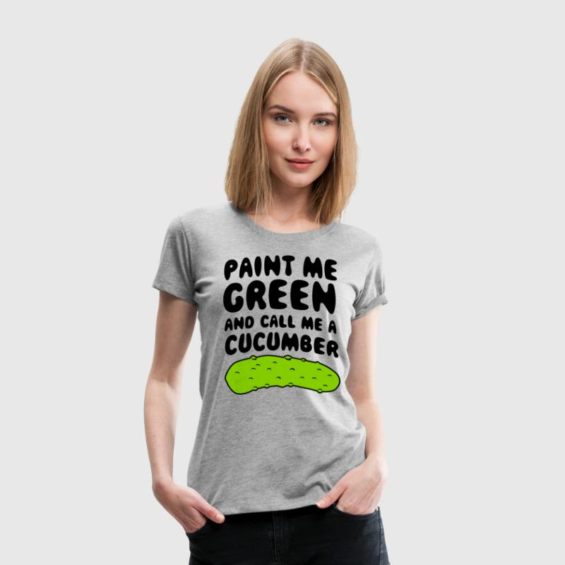 Paint me green and call me a cucumber - Women's Premium T-Shirt