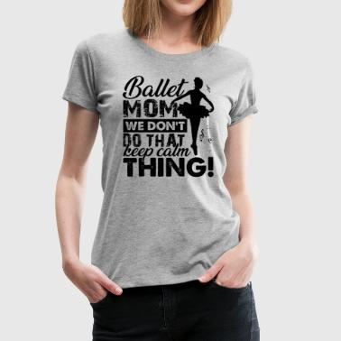Ballet Dancer Mom Shirt - Women's Premium T-Shirt