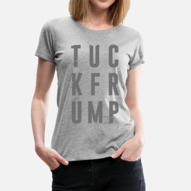 Fuck Protest Tuck Frump Anti-Trump Protest  - Women's Premium T-Shirt