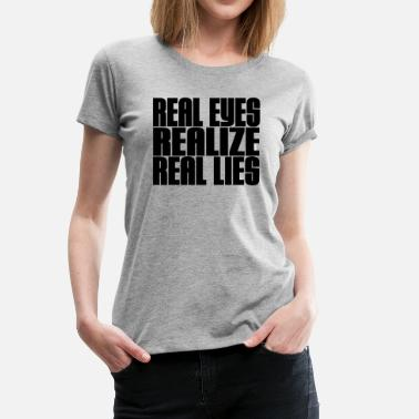 Real-eyes-realize-real-lies REAL LIES - Women's Premium T-Shirt