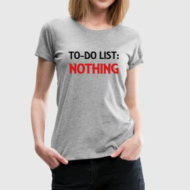To-Do List: Nothing - Women's Premium T-Shirt