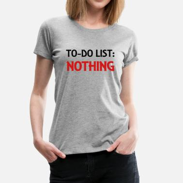 Do Nothing To-Do List: Nothing - Women's Premium T-Shirt