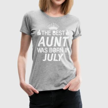 The best aunt was born in July - Women's Premium T-Shirt