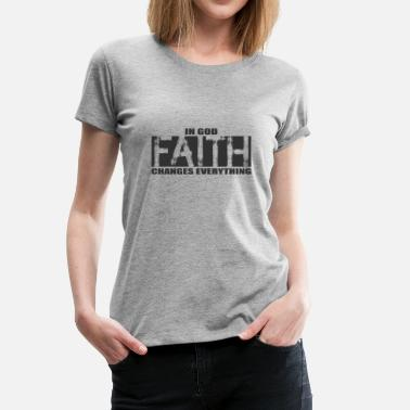 Bible Quotes Bible Quote,Faith in God changes everything - Women's Premium T-Shirt