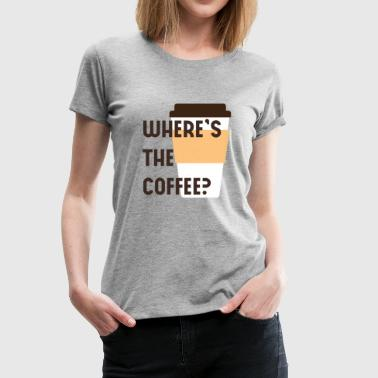 Where's the coffee? - Women's Premium T-Shirt