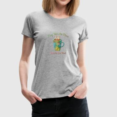 Deep Throat They Told Me There Would Be Tea - Women's Premium T-Shirt