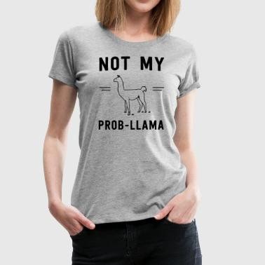 Not my prob-llama - Women's Premium T-Shirt