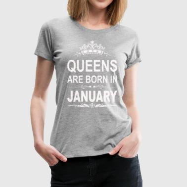 Queens are born in January shirt - Women's Premium T-Shirt