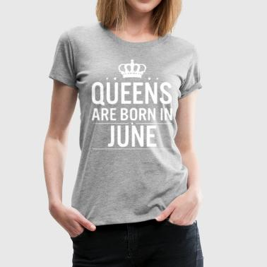 Queens are born in June shirt - Women's Premium T-Shirt